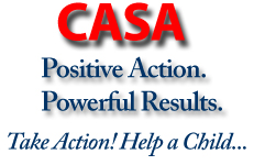 CASA, Positive Action. Powerful Results. Take Action! Help a Child...